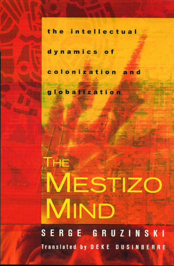 The Mestizo Mind The Intellectual Dynamics of Colonization and Globalization book cover