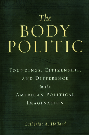 The Body Politic Foundings, Citizenship, and Difference in the American Political Imagination book cover