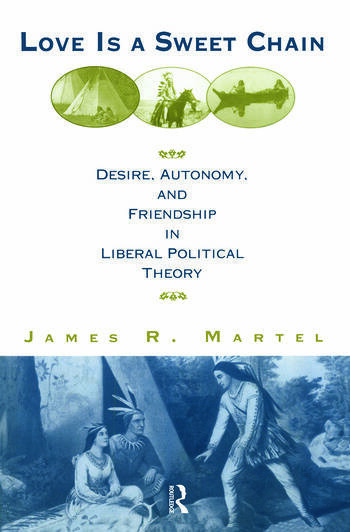 Love is a Sweet Chain Desire, Autonomy and Friendship in Liberal Political Theory book cover