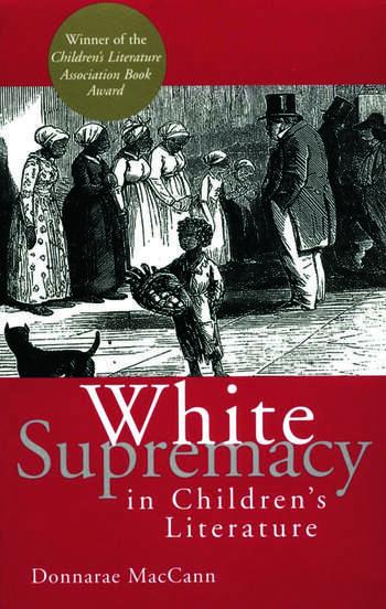 White Supremacy in Children's Literature Characterizations of African Americans, 1830-1900 book cover