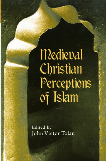 Medieval Christian Perceptions of Islam A Book of Essays book cover