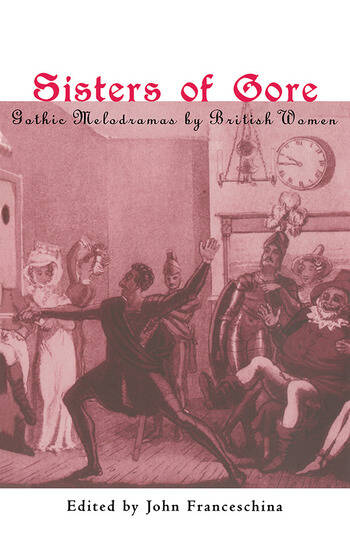 Sisters of Gore Seven Gothic Melodramas by British Women, 1790-1843 book cover
