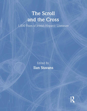 The Scroll and the Cross 1,000 Years of Jewish-Hispanic Literature book cover