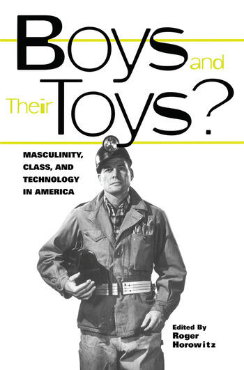 Boys and their Toys Masculinity, Class and Technology in America book cover