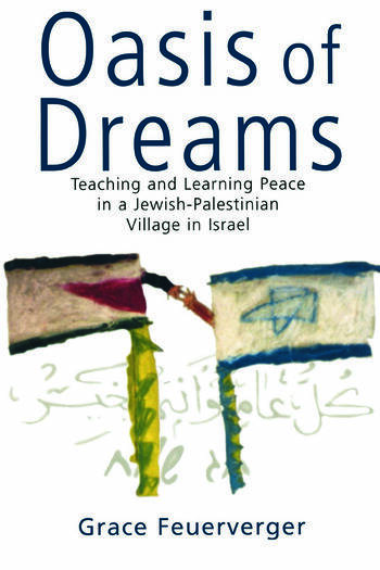 Oasis of Dreams Teaching and Learning Peace in a Jewish-Palestinian Village in Israel book cover