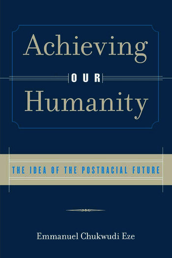 Achieving Our Humanity The Idea of the Postracial Future book cover