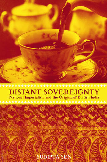 A Distant Sovereignty National Imperialism and the Origins of British India book cover
