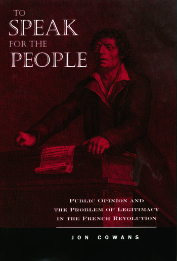 To Speak for the People Public Opinion and the Problem of Legitimacy in the French Revolution book cover