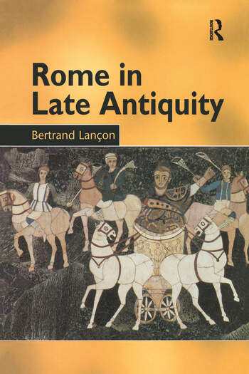 Rome in Late Antiquity AD 313 - 604 book cover