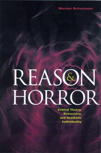 Reason and Horror Critical Theory, Democracy and Aesthetic Individuality book cover