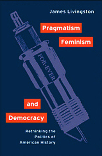 Pragmatism, Feminism, and Democracy Rethinking the Politics of American History book cover