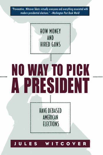 No Way to Pick A President How Money and Hired Guns Have Debased American Elections book cover
