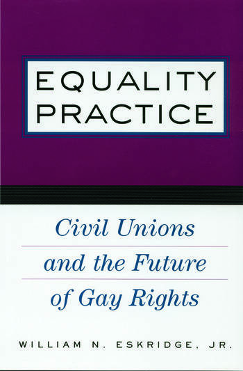 Equality Practice Civil Unions and the Future of Gay Rights book cover