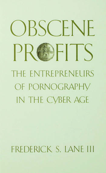 Obscene Profits Entrepreneurs of Pornography in the Cyber Age book cover