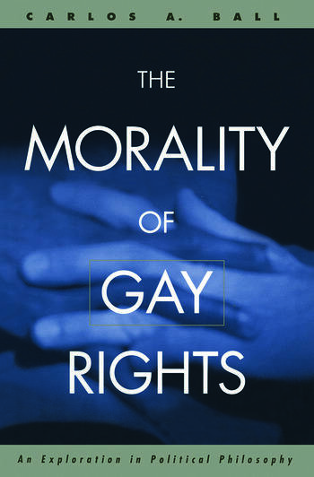The Morality of Gay Rights An Exploration in Political Philosophy book cover