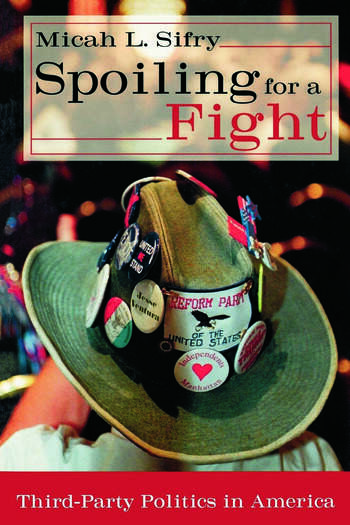Spoiling for a Fight Third-Party Politics in America book cover