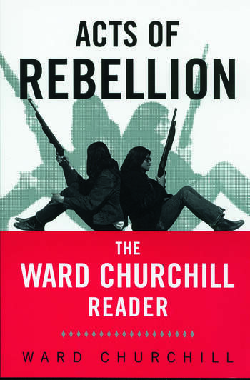 Acts of Rebellion The Ward Churchill Reader book cover