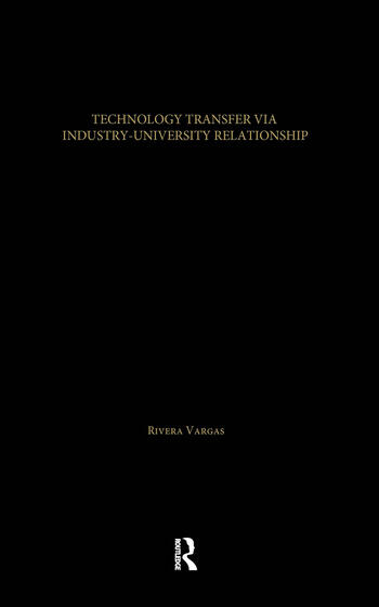 Technology Transfer Via University-Industry Relations The Case of the Foreign High Technology Electronic Industry in Mexico's Silicon Valley book cover