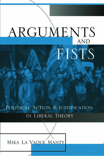 Arguments and Fists Political Agency and Justification in Liberal Theory book cover