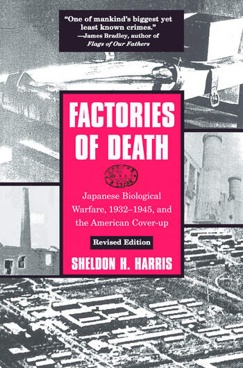 Factories of Death Japanese Biological Warfare, 1932-45 and the American Cover-Up book cover