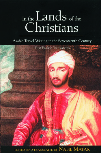 In the Lands of the Christians Arabic Travel Writing in the 17th Century book cover