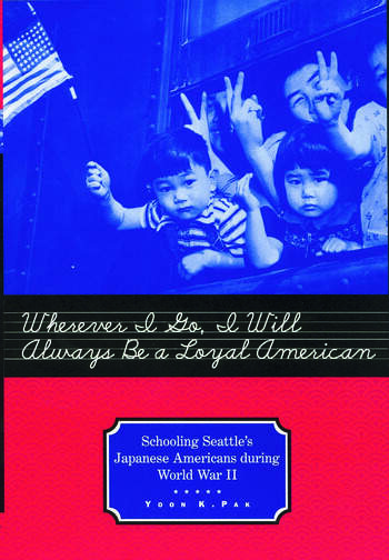 Wherever I Go, I Will Always Be a Loyal American Seattle's Japanese American Schoolchildren During World War II book cover