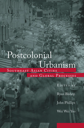 Postcolonial Urbanism Southeast Asian Cities and Global Processes book cover