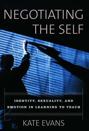 Negotiating the Self Identity, Sexuality, and Emotion in Learning to Teach book cover