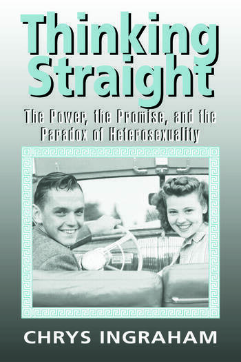 Thinking Straight The Power, Promise and Paradox of Heterosexuality book cover