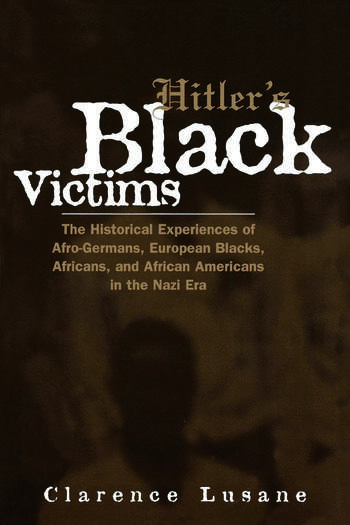 Hitler's Black Victims The Historical Experiences of European Blacks, Africans and African Americans During the Nazi Era book cover