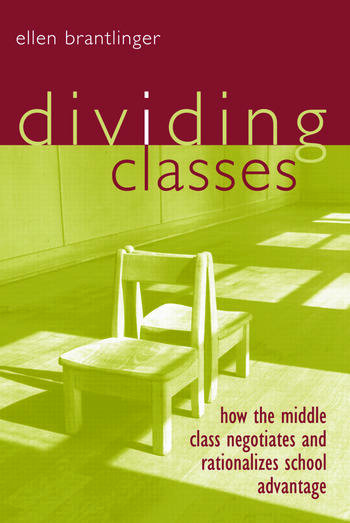 Dividing Classes How the Middle Class Negotiates and Rationalizes School Advantage book cover