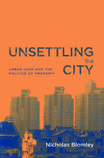 Unsettling the City Urban Land and the Politics of Property book cover