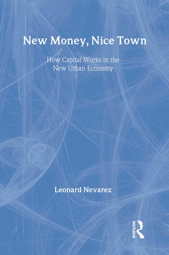 New Money, Nice Town How Capital Works in the New Urban Economy book cover