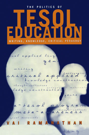 The Politics of TESOL Education Writing, Knowledge, Critical Pedagogy book cover