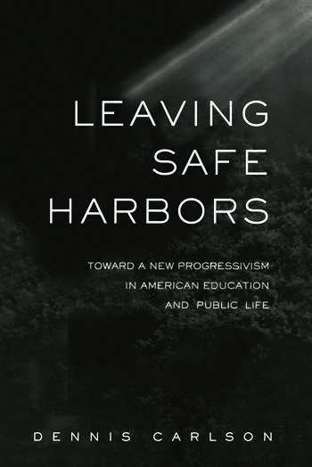 Leaving Safe Harbors Toward a New Progressivism in American Education and Public Life book cover