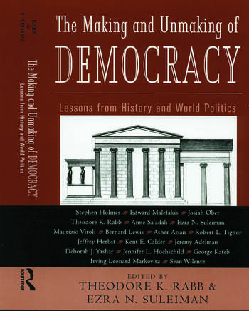 The Making and Unmaking of Democracy Lessons from History and World Politics book cover