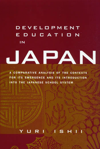 Development Education in Japan A Comparative Analysis of the Contexts for Its Emergence, and Its Introduction into the Japanese School System book cover