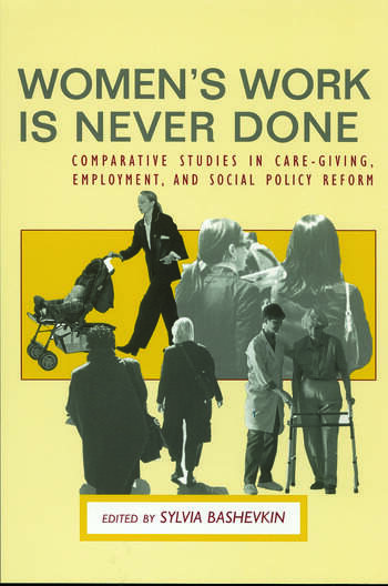 Women's Work is Never Done Comparative Studies in Care-Giving, Employment, and Social Policy Reform book cover