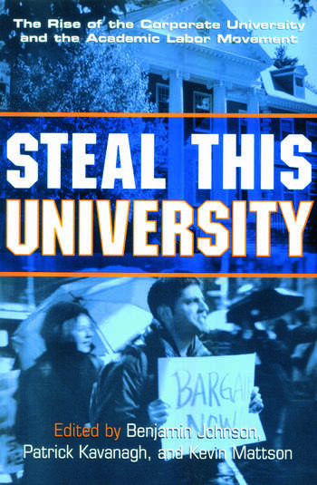 Steal This University The Rise of the Corporate University and the Academic Labor Movement book cover