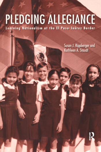 Pledging Allegiance Learning Nationalism at the El Paso-Juarez Border book cover