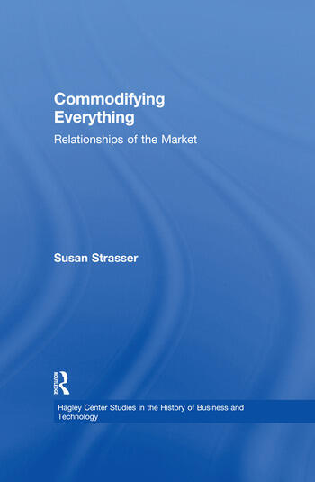 Commodifying Everything Relationships of the Market book cover