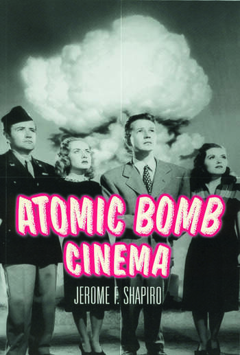Atomic Bomb Cinema The Apocalyptic Imagination on Film book cover