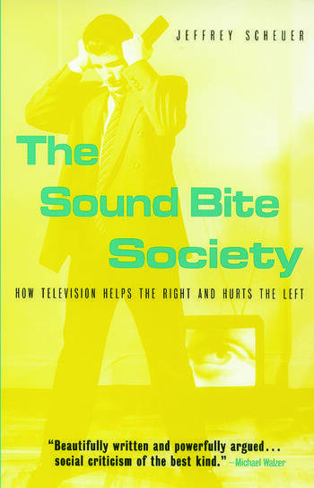 The Sound Bite Society How Television Helps the Right and Hurts the Left book cover