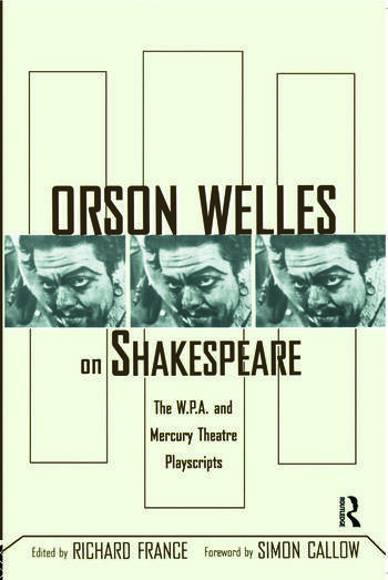Orson Welles on Shakespeare The W.P.A. and Mercury Theatre Playscripts book cover