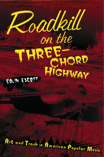 Roadkill on the Three-Chord Highway Art and Trash in American Popular Music book cover