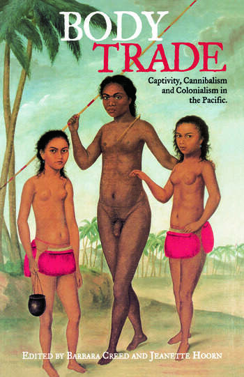 Body Trade Captivity, Cannibalism and Colonialism in the Pacific book cover