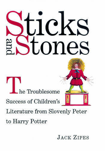 Sticks and Stones The Troublesome Success of Children's Literature from Slovenly Peter to Harry Potter book cover