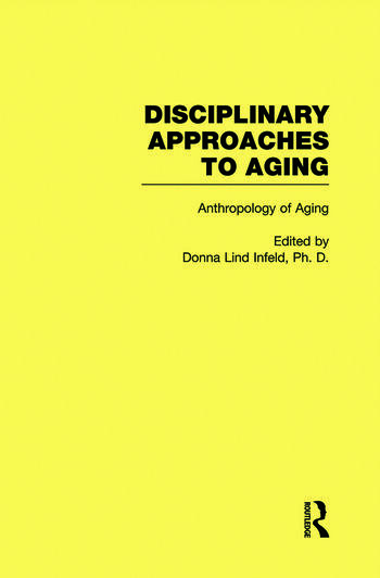 Anthropology of Aging Disciplinary Approaches to Aging book cover