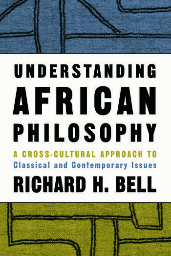 Understanding African Philosophy A Cross-cultural Approach to Classical and Contemporary Issues book cover