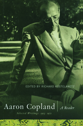Aaron Copland A Reader: Selected Writings, 1923-1972 book cover